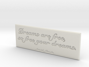 Dreams are free in White Strong & Flexible