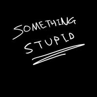 somethingstupid