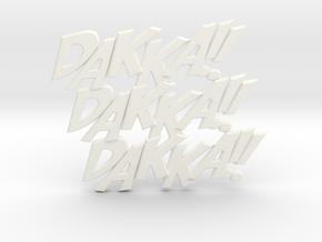 Dakka Dakka Dakka in White Processed Versatile Plastic