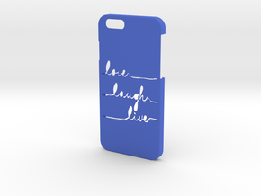 IPHONE 6 LOVE LAUGH LIVE in Blue Strong & Flexible Polished