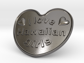 I Love Hawaiian Girls in Polished Nickel Steel