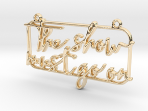 The show must go on in 14K Yellow Gold