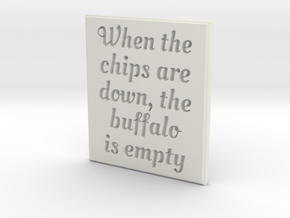 When the chips are down, the buffalo is empty. in White Strong & Flexible