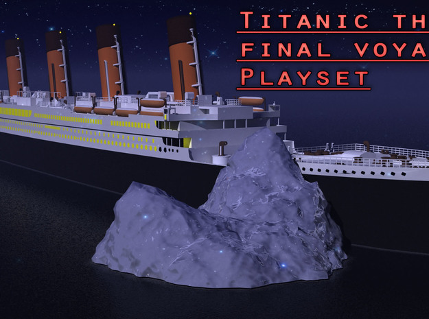 Titanic: the final voyage Iceberg 3d printed