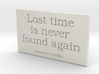 Lost time is never found again 3d printed