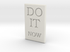 DO IT NOW 3d printed