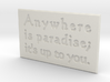 Anywhere is paradise 3d printed