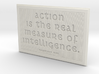 Action is the real measure of intelligence 3d printed